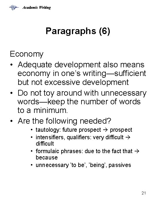 Academic Writing Paragraphs (6) Economy • Adequate development also means economy in one's writing—sufficient
