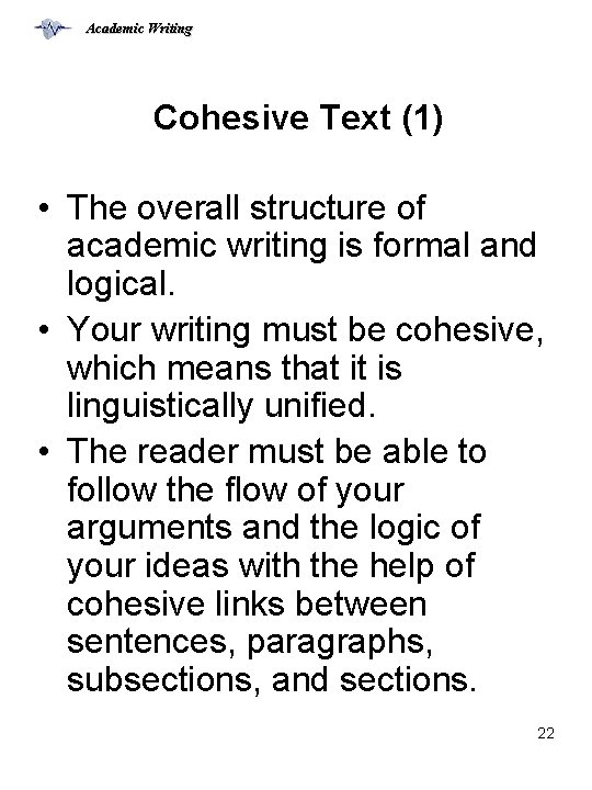 Academic Writing Cohesive Text (1) • The overall structure of academic writing is formal