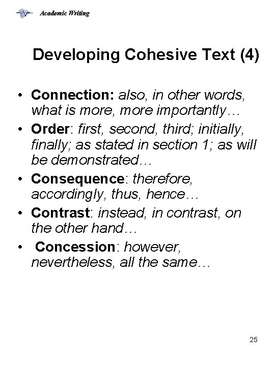 Academic Writing Developing Cohesive Text (4) • Connection: also, in other words, what is
