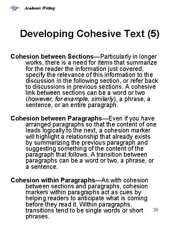 Academic Writing Developing Cohesive Text (5) Cohesion between Sections—Particularly in longer works, there is
