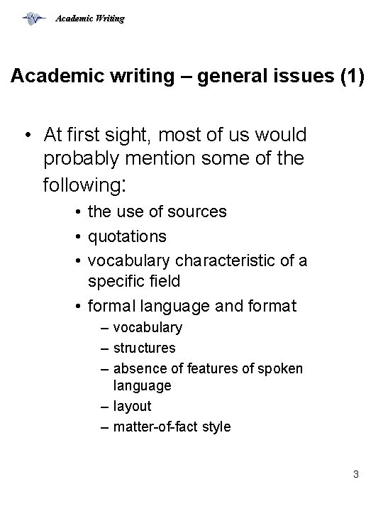 Academic Writing Academic writing – general issues (1) • At first sight, most of