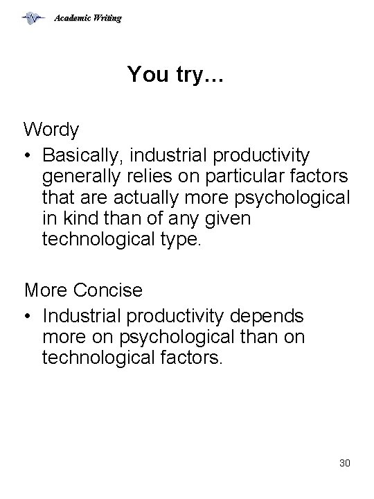 Academic Writing You try… Wordy • Basically, industrial productivity generally relies on particular factors
