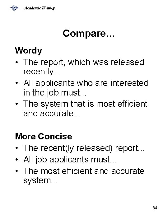 Academic Writing Compare… Wordy • The report, which was released recently. . . •