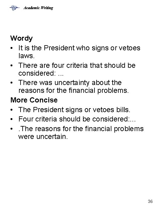 Academic Writing Wordy • It is the President who signs or vetoes laws. •
