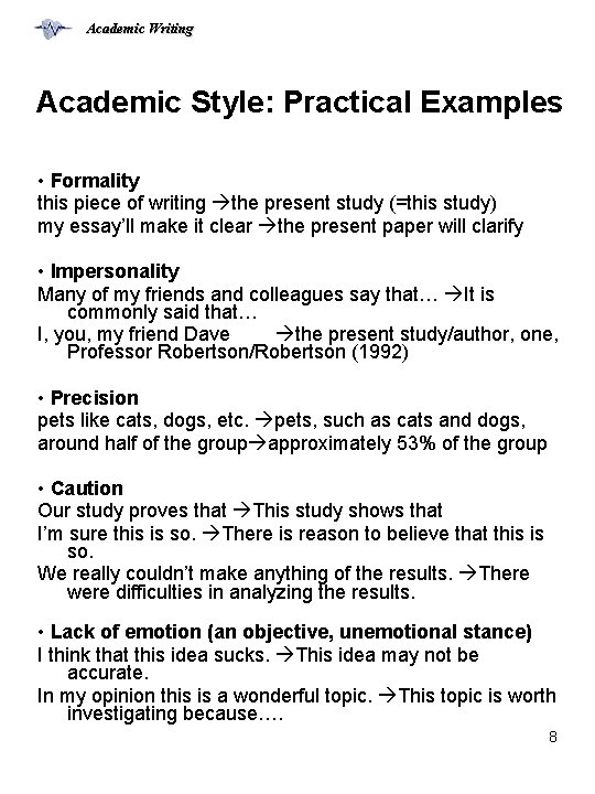 Academic Writing Academic Style: Practical Examples • Formality this piece of writing the present
