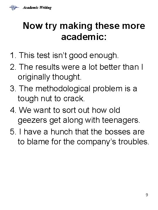 Academic Writing Now try making these more academic: 1. This test isn't good enough.