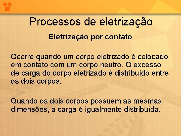 Processos de eletrização Eletrização por contato Ocorre quando um corpo eletrizado é colocado em