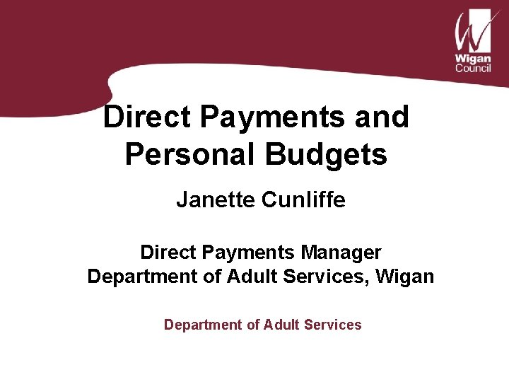 Direct Payments and Personal Budgets Janette Cunliffe Direct Payments Manager Department of Adult Services,