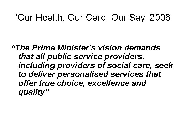 "'Our Health, Our Care, Our Say' 2006 ""The Prime Minister's vision demands that all"