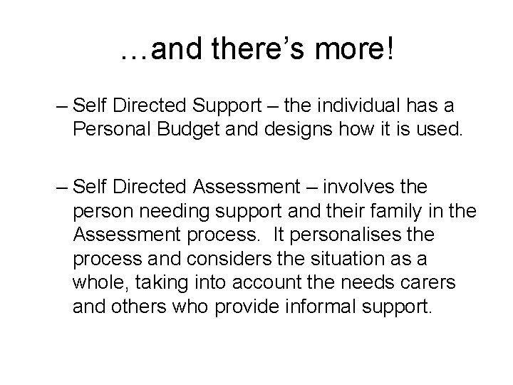 …and there's more! – Self Directed Support – the individual has a Personal Budget