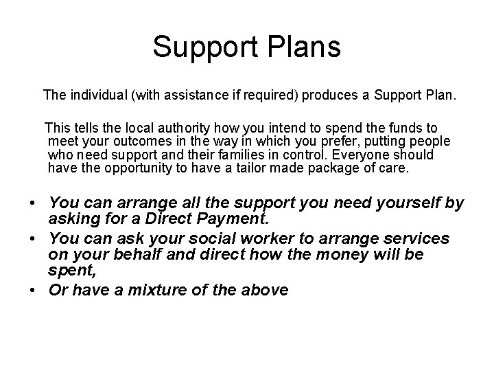 Support Plans The individual (with assistance if required) produces a Support Plan. This tells