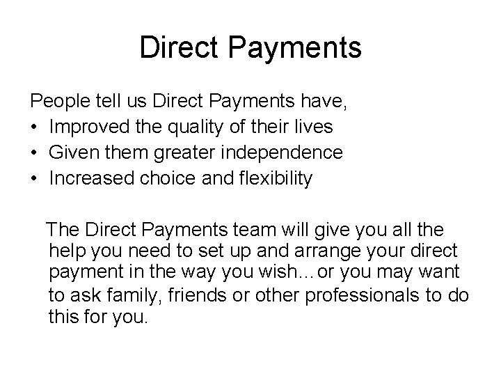 Direct Payments People tell us Direct Payments have, • Improved the quality of their