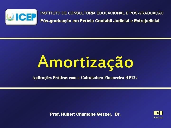 INSTITUTO DE CONSULTORIA EDUCACIONAL E PÓS-GRADUAÇÃO Pós-graduação em Perícia Contábil Judicial e Extrajudicial Amortização