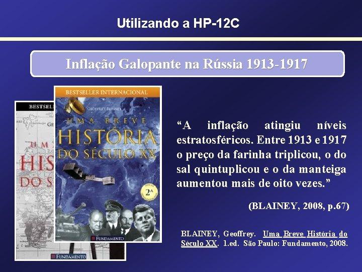 """Utilizando a HP-12 C Inflação Galopante na Rússia 1913 -1917 """"A inflação atingiu níveis"""