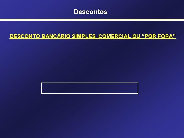 "Descontos DESCONTO BANCÁRIO SIMPLES, COMERCIAL OU ""POR FORA"""