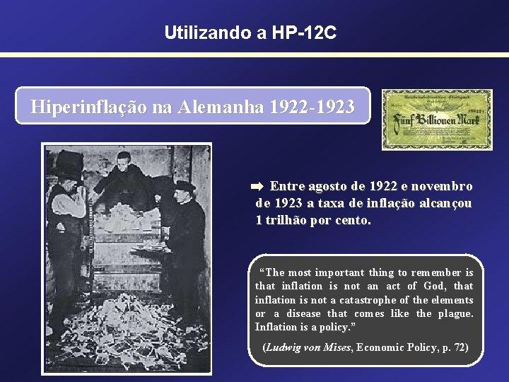 Utilizando a HP-12 C Hiperinflação na Alemanha 1922 -1923 Entre agosto de 1922 e