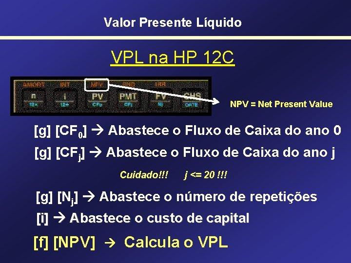Valor Presente Líquido VPL na HP 12 C NPV = Net Present Value [g]