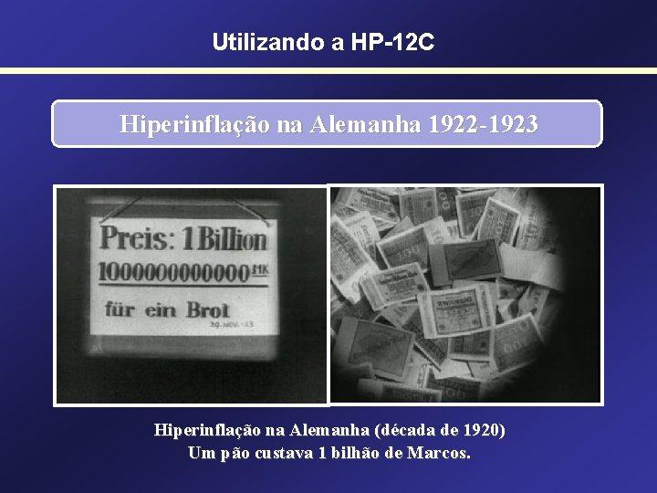 Utilizando a HP-12 C Hiperinflação na Alemanha 1922 -1923 Hiperinflação na Alemanha (década de