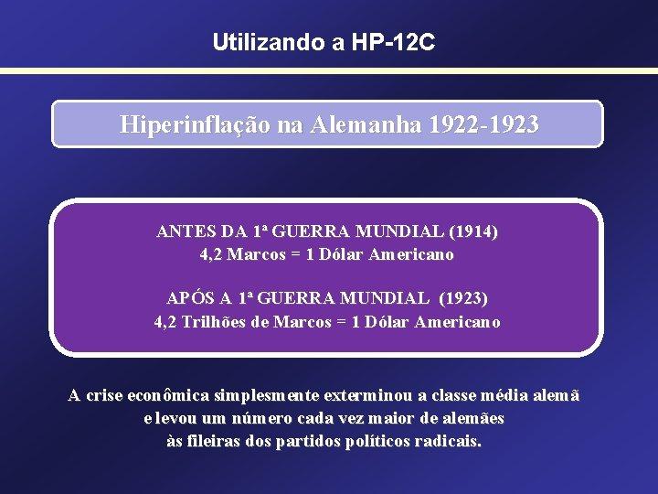 Utilizando a HP-12 C Hiperinflação na Alemanha 1922 -1923 ANTES DA 1ª GUERRA MUNDIAL