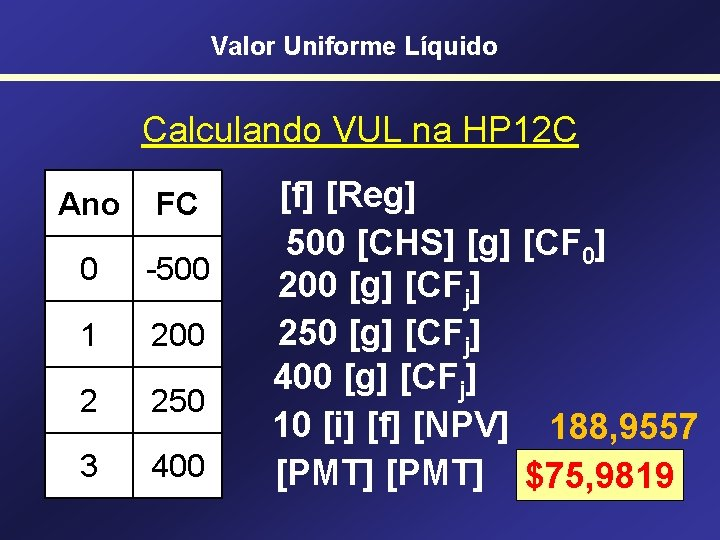 Valor Uniforme Líquido Calculando VUL na HP 12 C Ano FC 0 -500 1