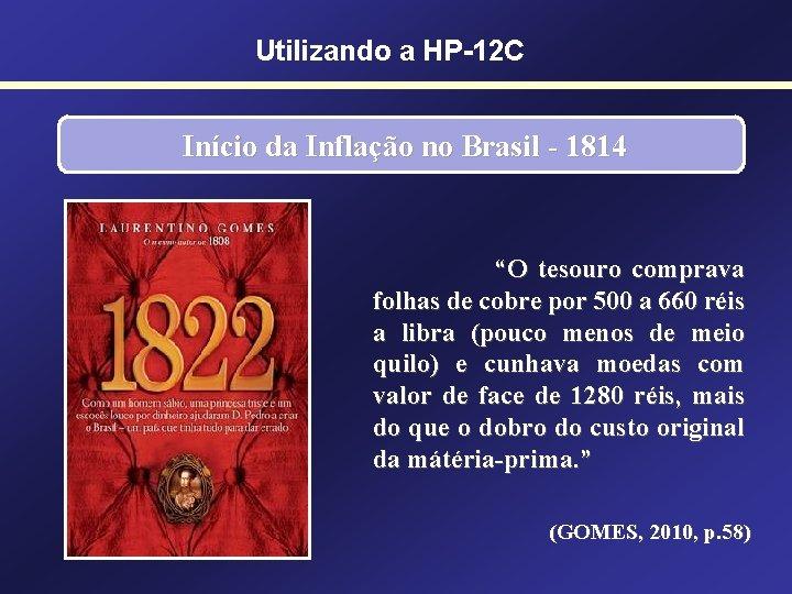 """Utilizando a HP-12 C Início da Inflação no Brasil - 1814 """"O tesouro comprava"""