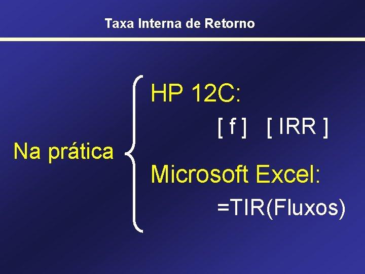 Taxa Interna de Retorno HP 12 C: [ f ] [ IRR ] Na