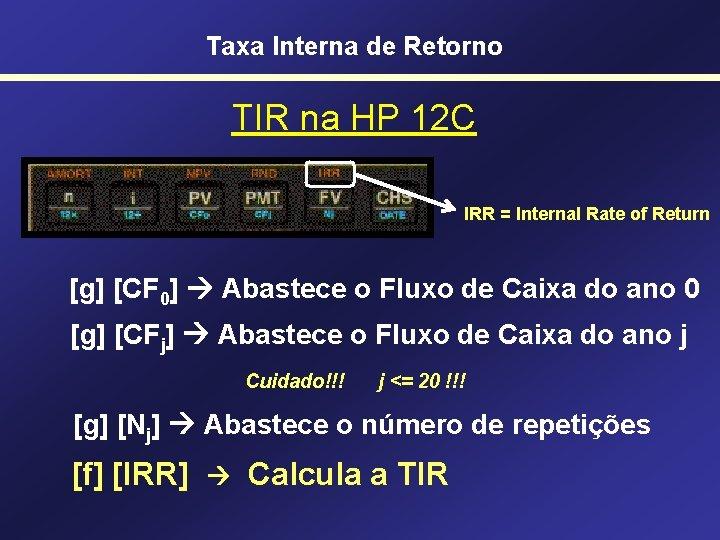 Taxa Interna de Retorno TIR na HP 12 C IRR = Internal Rate of
