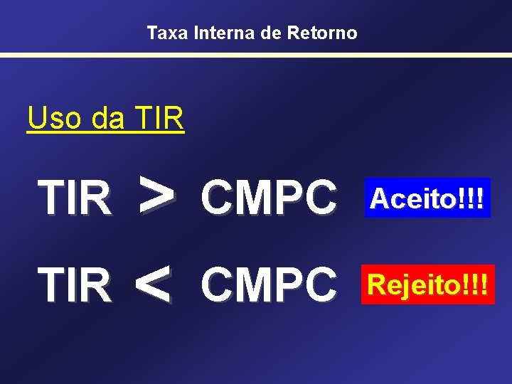 Taxa Interna de Retorno Uso da TIR > CMPC TIR < CMPC TIR Aceito!!!