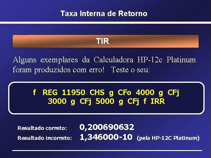 Taxa Interna de Retorno TIR Alguns exemplares da Calculadora HP-12 c Platinum foram produzidos