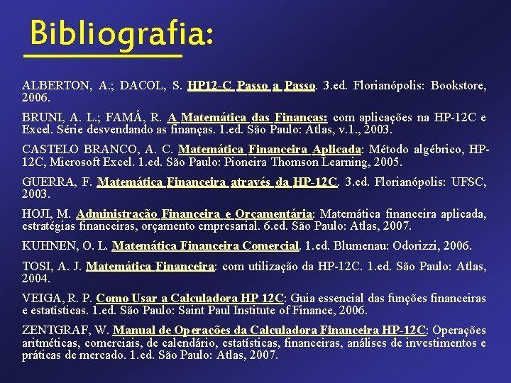 Bibliografia: ALBERTON, A. ; DACOL, S. HP 12 -C Passo a Passo. 3. ed.