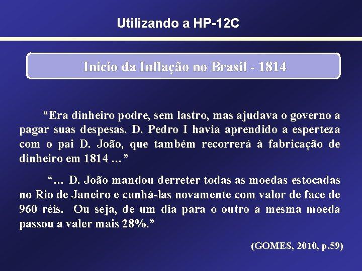 """Utilizando a HP-12 C Início da Inflação no Brasil - 1814 """"Era dinheiro podre,"""