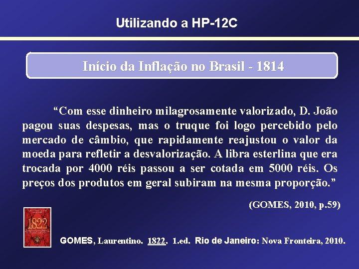 """Utilizando a HP-12 C Início da Inflação no Brasil - 1814 """"Com esse dinheiro"""