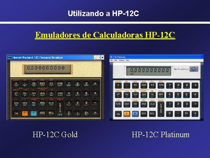 Utilizando a HP-12 C Emuladores de Calculadoras HP-12 C Gold HP-12 C Platinum