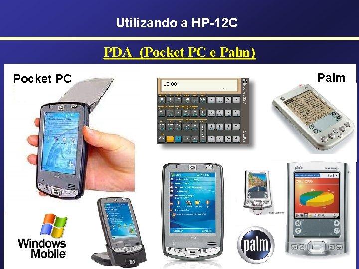 Utilizando a HP-12 C PDA (Pocket PC e Palm) Pocket PC Palm