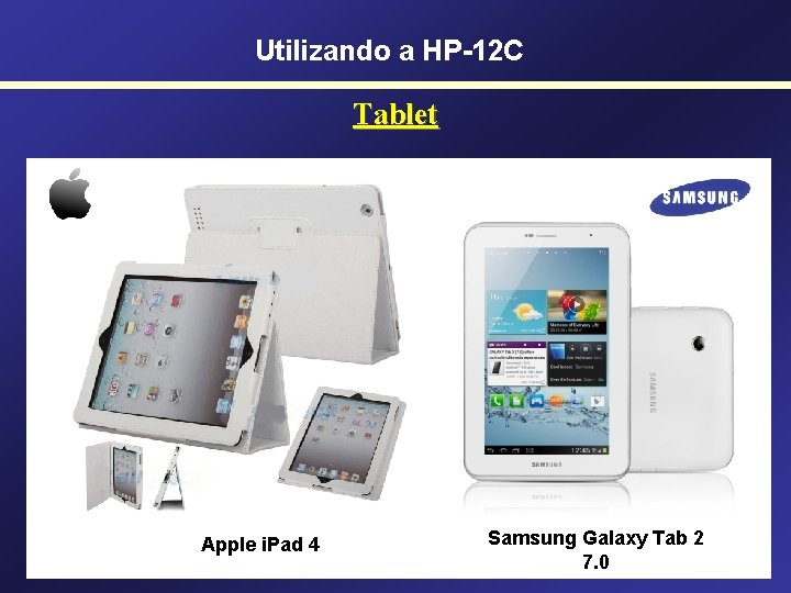Utilizando a HP-12 C Tablet Apple i. Pad 4 Samsung Galaxy Tab 2 7.