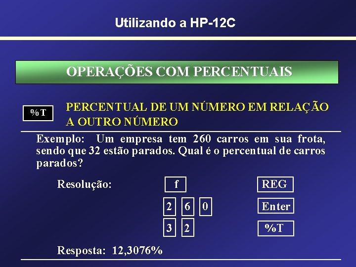 Utilizando a HP-12 C OPERAÇÕES COM PERCENTUAIS PERCENTUAL DE UM NÚMERO EM RELAÇÃO A