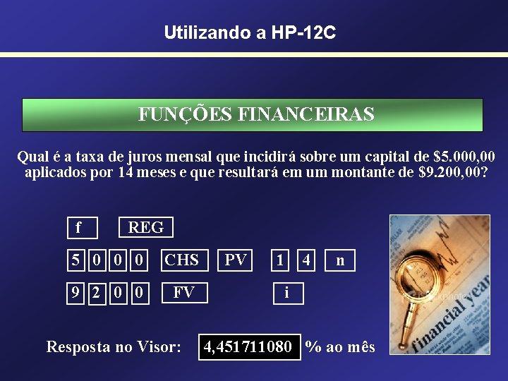 Utilizando a HP-12 C FUNÇÕES FINANCEIRAS Qual é a taxa de juros mensal que