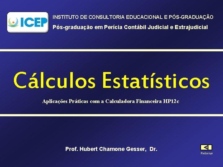 INSTITUTO DE CONSULTORIA EDUCACIONAL E PÓS-GRADUAÇÃO Pós-graduação em Perícia Contábil Judicial e Extrajudicial Cálculos