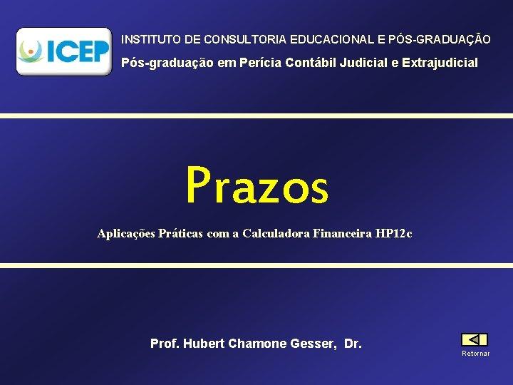 INSTITUTO DE CONSULTORIA EDUCACIONAL E PÓS-GRADUAÇÃO Pós-graduação em Perícia Contábil Judicial e Extrajudicial Prazos