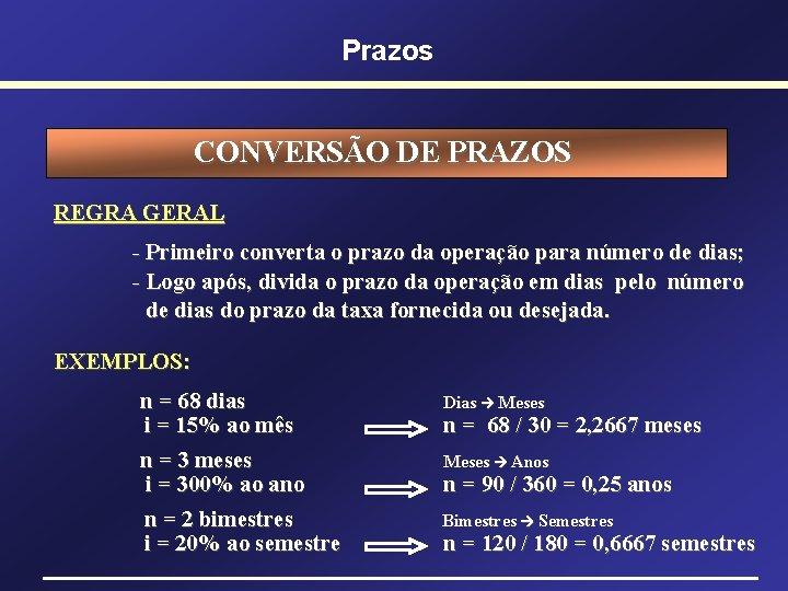 Prazos CONVERSÃO DE PRAZOS REGRA GERAL - Primeiro converta o prazo da operação para