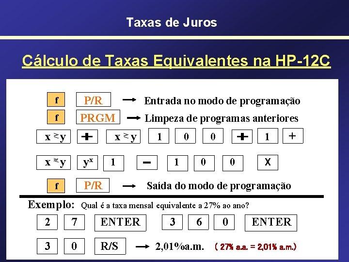 Taxas de Juros Cálculo de Taxas Equivalentes na HP-12 C P/R PRGM f f
