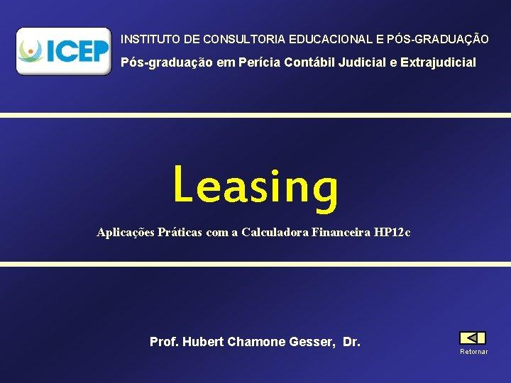 INSTITUTO DE CONSULTORIA EDUCACIONAL E PÓS-GRADUAÇÃO Pós-graduação em Perícia Contábil Judicial e Extrajudicial Leasing