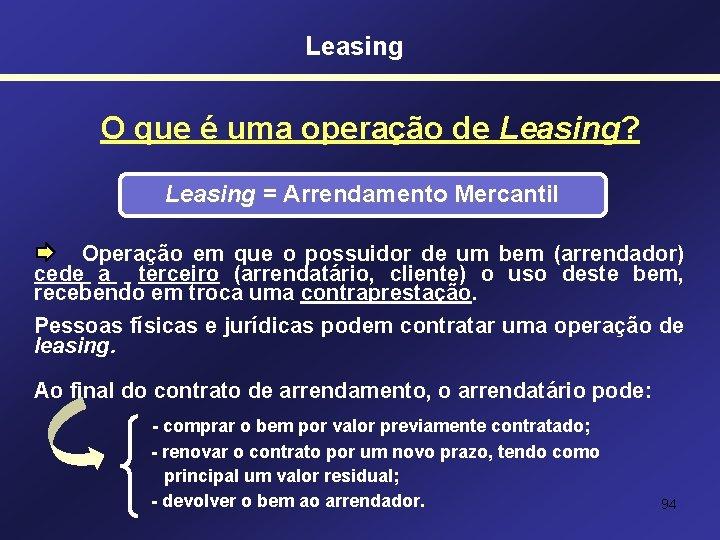 Leasing O que é uma operação de Leasing? Leasing = Arrendamento Mercantil Operação em