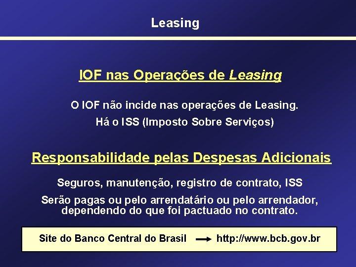 Leasing IOF nas Operações de Leasing O IOF não incide nas operações de Leasing.