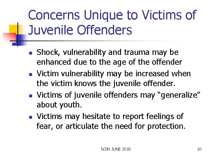 Concerns Unique to Victims of Juvenile Offenders n n Shock, vulnerability and trauma may