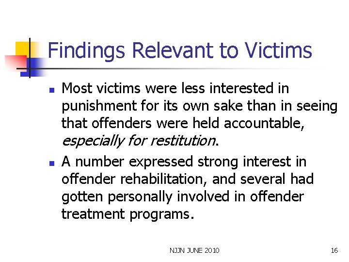 Findings Relevant to Victims n n Most victims were less interested in punishment for