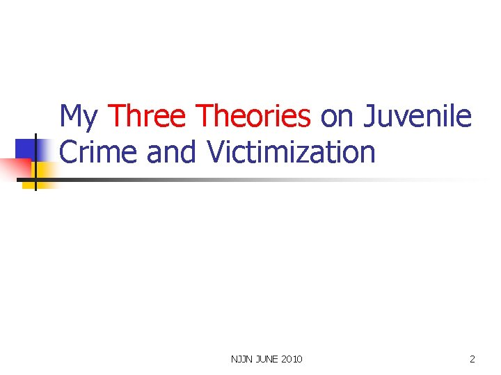 My Three Theories on Juvenile Crime and Victimization NJJN JUNE 2010 2