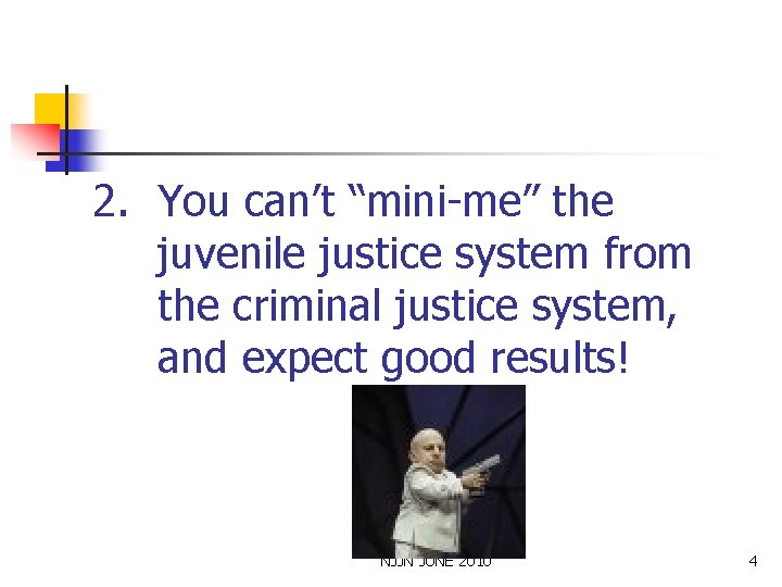 """2. You can't """"mini-me"""" the juvenile justice system from the criminal justice system, and"""