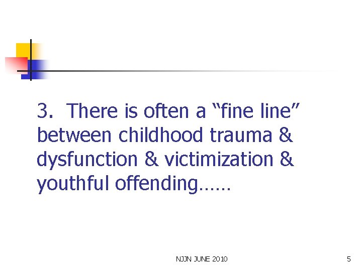 """3. There is often a """"fine line"""" between childhood trauma & dysfunction & victimization"""