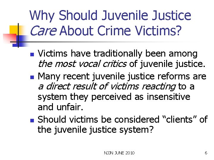 Why Should Juvenile Justice Care About Crime Victims? n n n Victims have traditionally